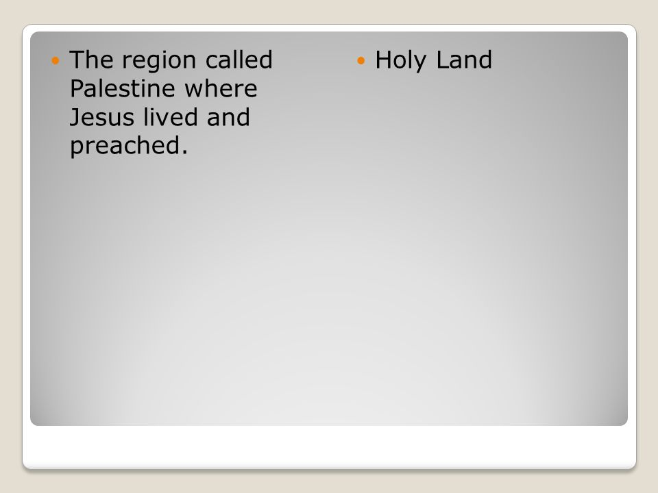 The region called Palestine where Jesus lived and preached.
