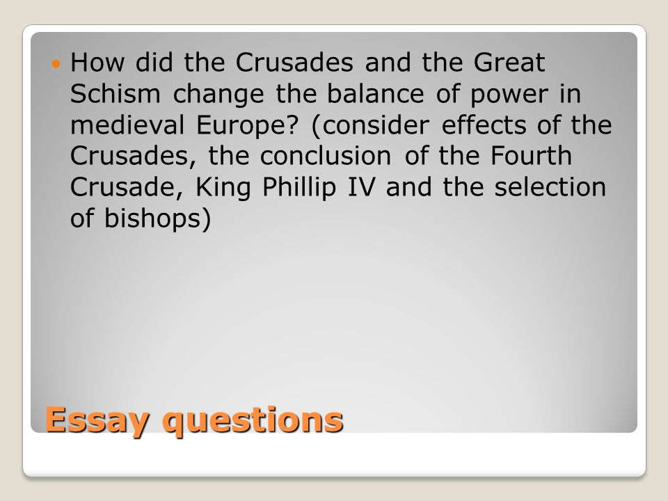 How did the Crusades and the Great Schism change the balance of power in medieval Europe (consider effects of the Crusades, the conclusion of the Fourth Crusade, King Phillip IV and the selection of bishops)