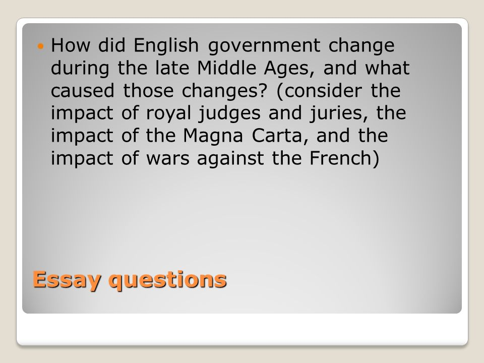 How did English government change during the late Middle Ages, and what caused those changes (consider the impact of royal judges and juries, the impact of the Magna Carta, and the impact of wars against the French)