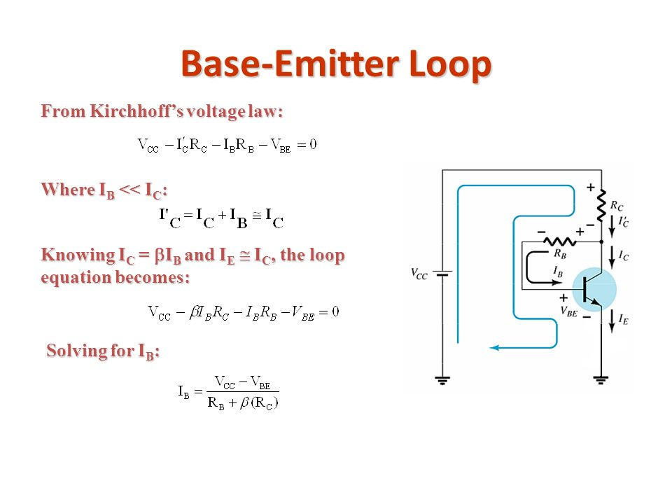 Base-Emitter Loop From Kirchhoff's voltage law: Where IB << IC: