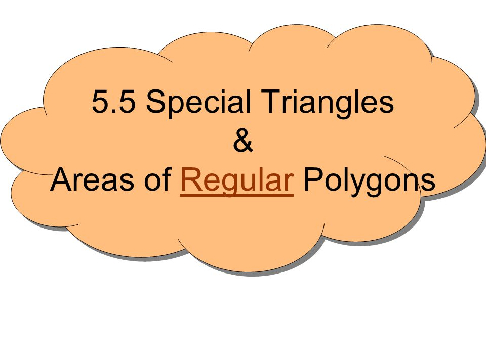 5.5 Special Triangles & Areas of Regular Polygons