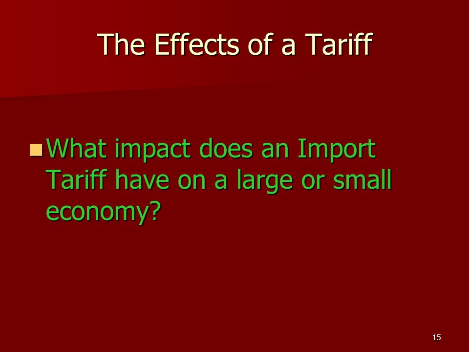 The Effects of a Tariff What impact does an Import Tariff have on a large or small economy