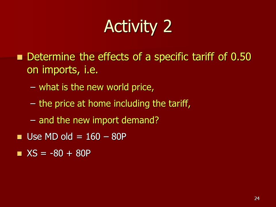 Activity 2 Determine the effects of a specific tariff of 0.50 on imports, i.e. what is the new world price,