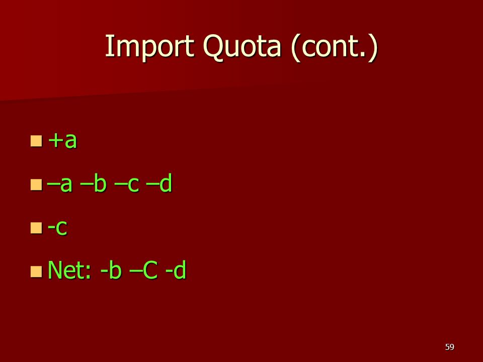 Import Quota (cont.) +a –a –b –c –d -c Net: -b –C -d