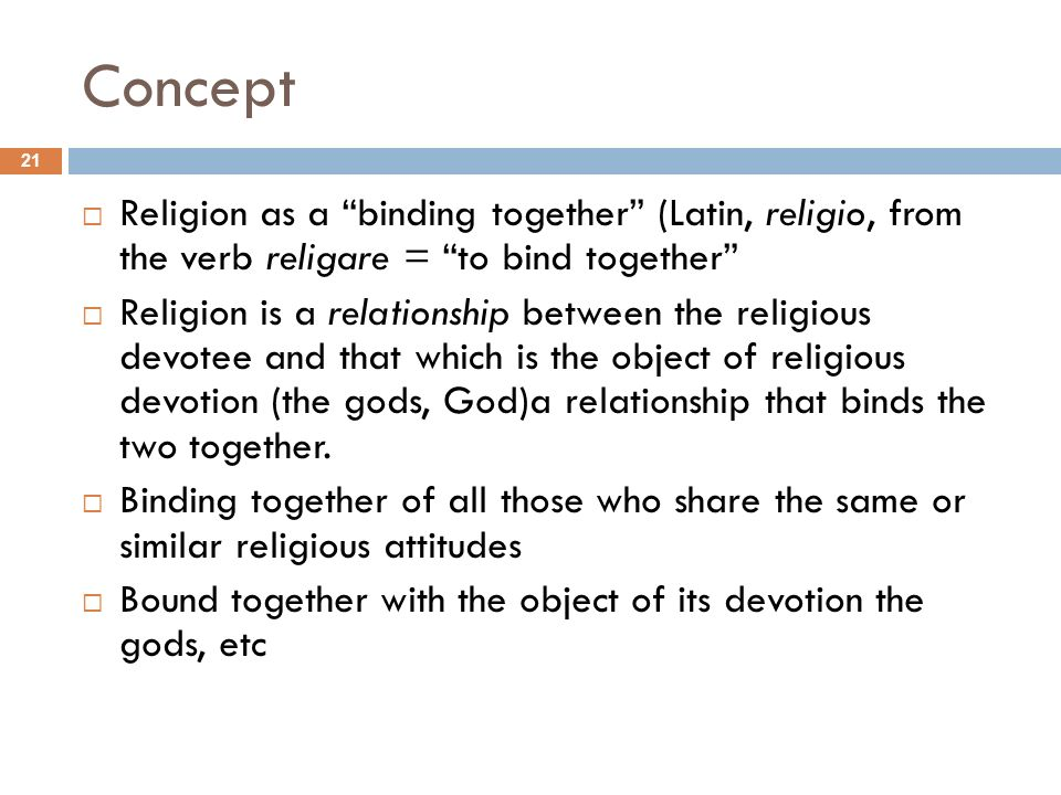 Concept Religion as a binding together (Latin, religio, from the verb religare = to bind together