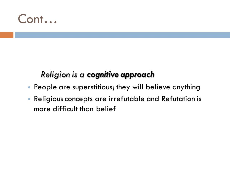 Cont… Religion is a cognitive approach