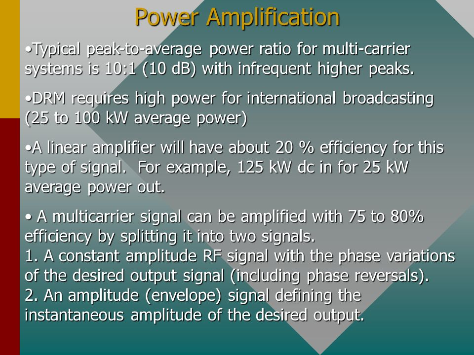 Power Amplification Typical peak-to-average power ratio for multi-carrier systems is 10:1 (10 dB) with infrequent higher peaks.
