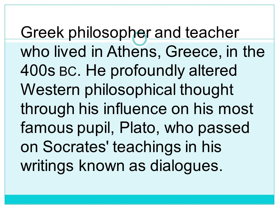 Greek philosopher and teacher who lived in Athens, Greece, in the 400s bc.