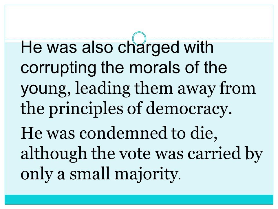 He was also charged with corrupting the morals of the young, leading them away from the principles of democracy.