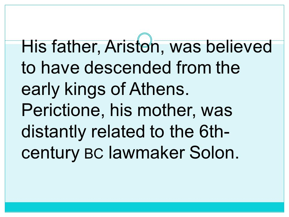 His father, Ariston, was believed to have descended from the early kings of Athens.