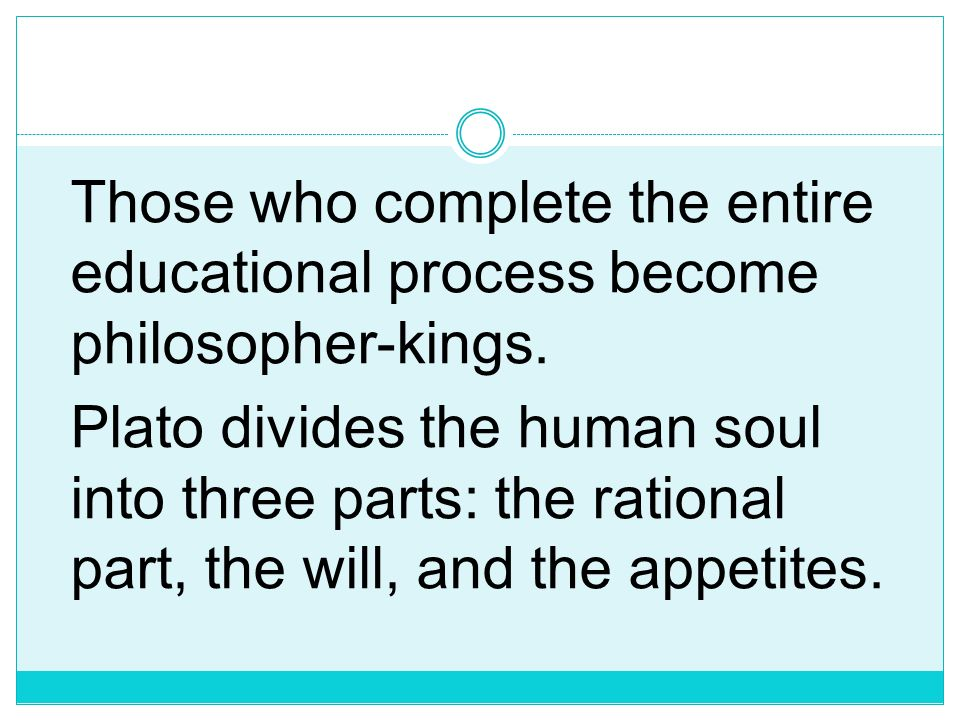 Those who complete the entire educational process become philosopher-kings.