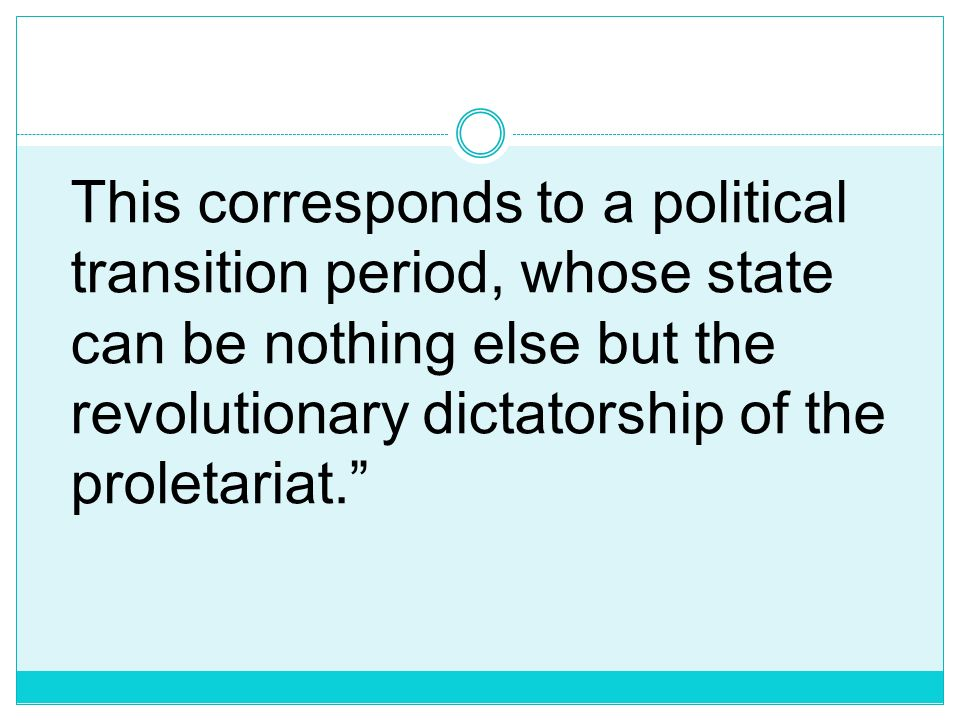 This corresponds to a political transition period, whose state can be nothing else but the revolutionary dictatorship of the proletariat.