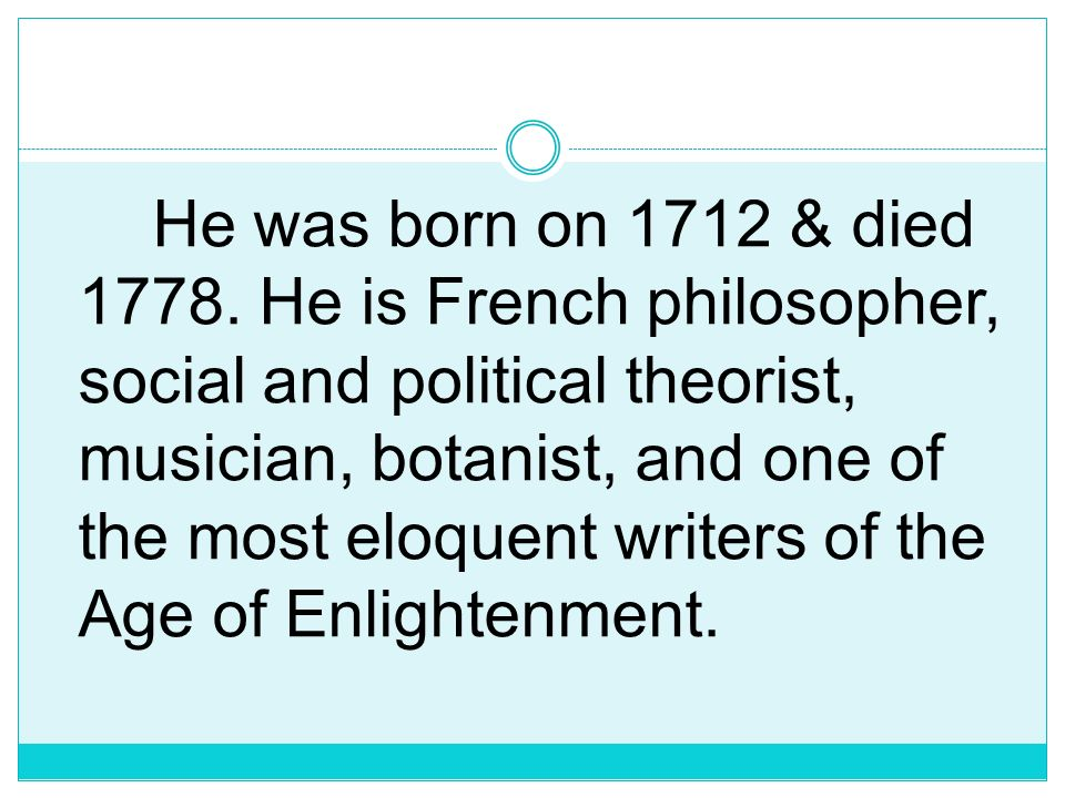 He was born on 1712 & died 1778.