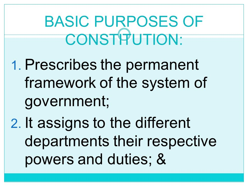 BASIC PURPOSES OF CONSTITUTION: