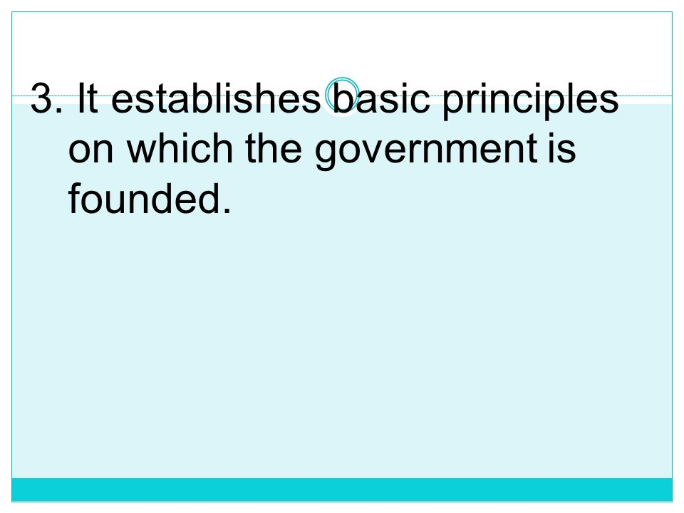 3. It establishes basic principles on which the government is founded.
