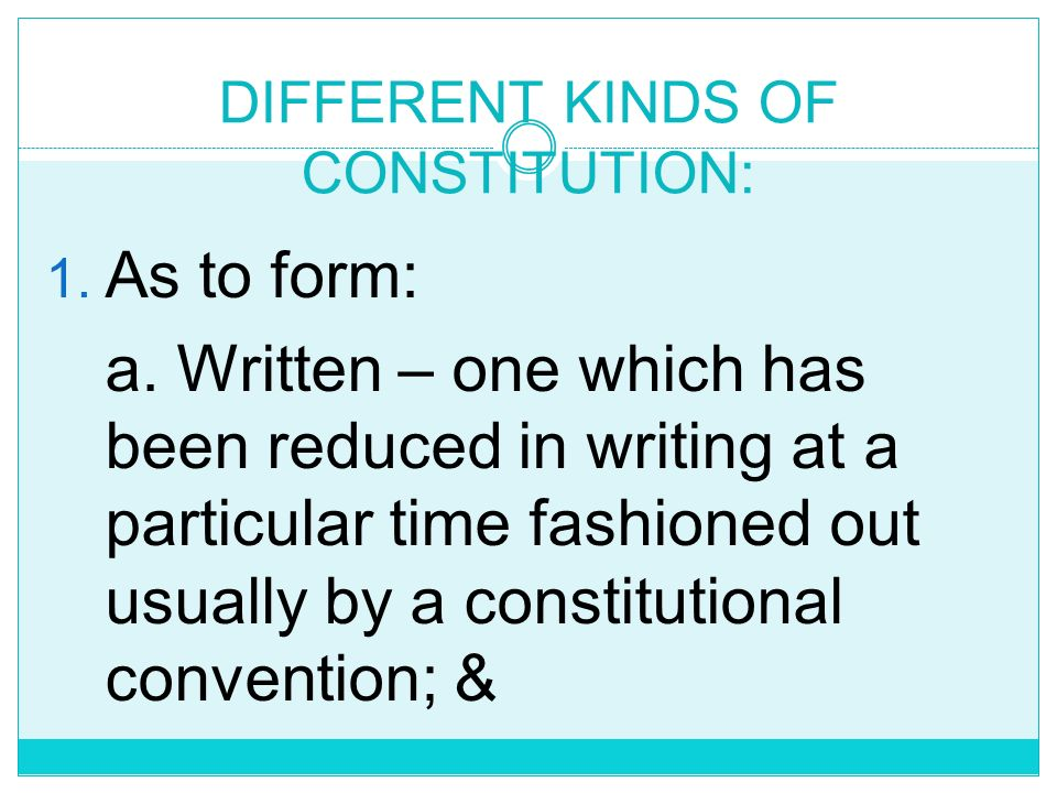 DIFFERENT KINDS OF CONSTITUTION: