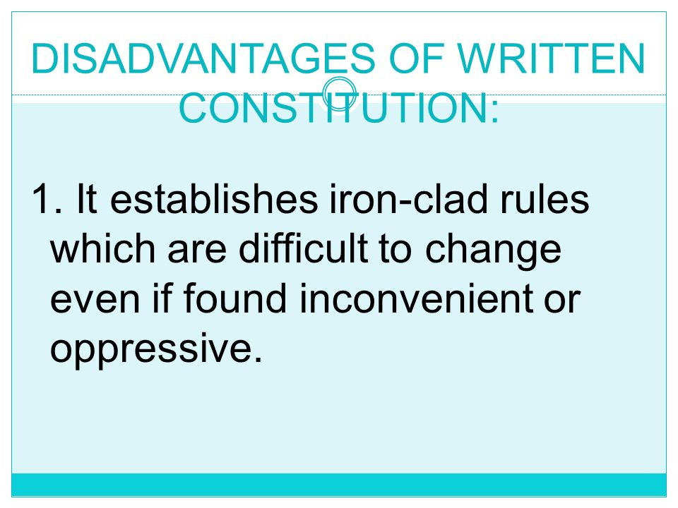 DISADVANTAGES OF WRITTEN CONSTITUTION:
