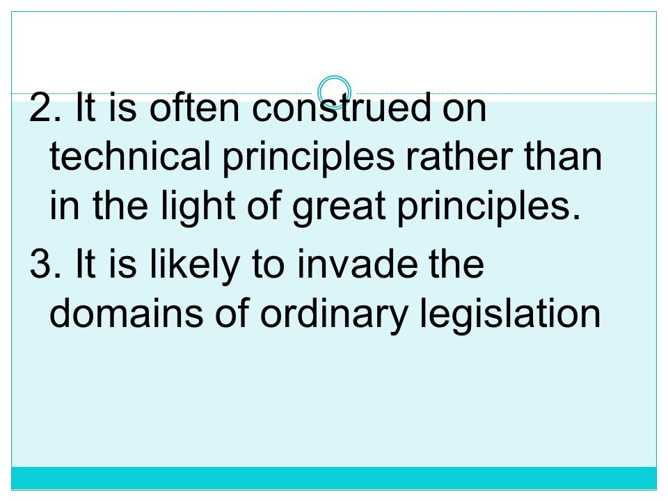 2. It is often construed on technical principles rather than in the light of great principles.