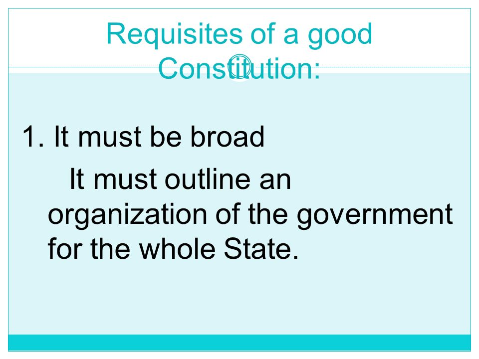 Requisites of a good Constitution: