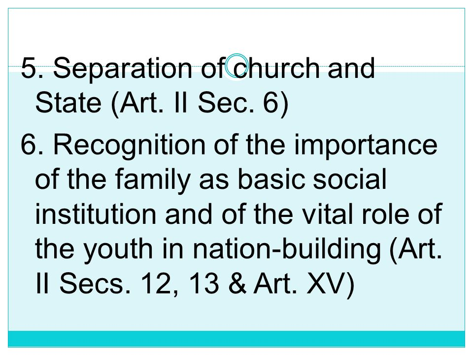5. Separation of church and State (Art. II Sec. 6) 6