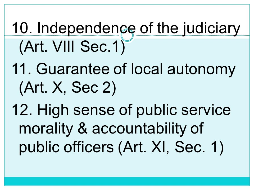 10. Independence of the judiciary (Art. VIII Sec. 1) 11