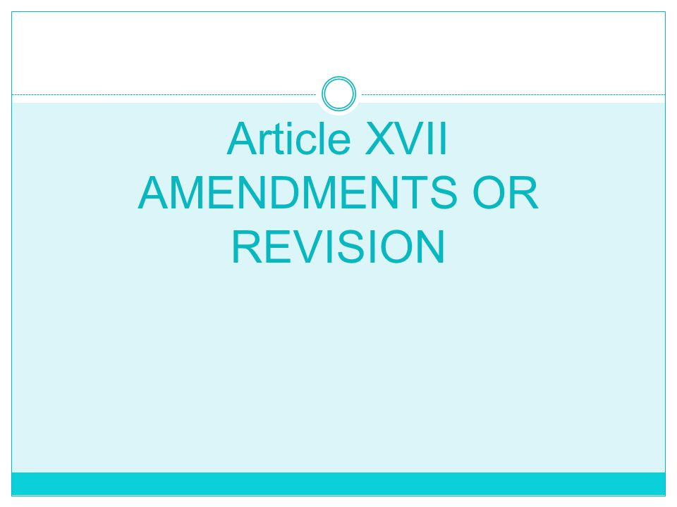 Article XVII AMENDMENTS OR REVISION