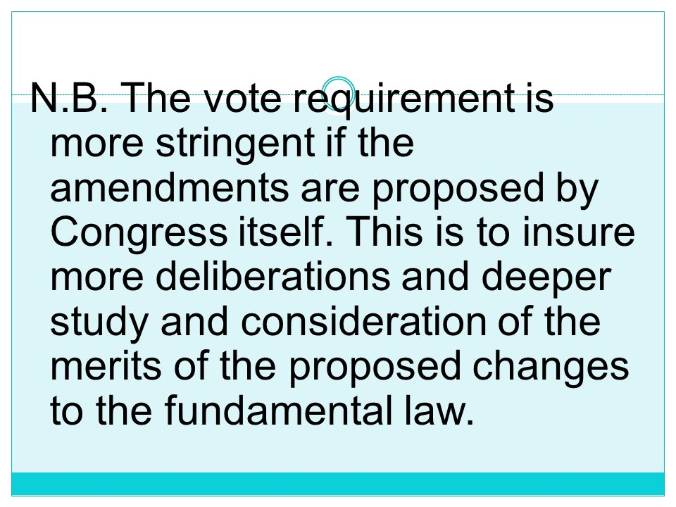 N.B. The vote requirement is more stringent if the amendments are proposed by Congress itself.
