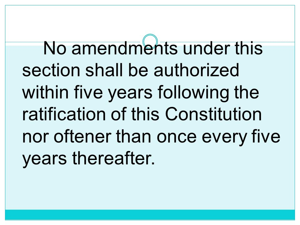 No amendments under this section shall be authorized within five years following the ratification of this Constitution nor oftener than once every five years thereafter.