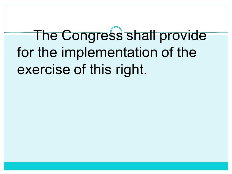 The Congress shall provide for the implementation of the exercise of this right.