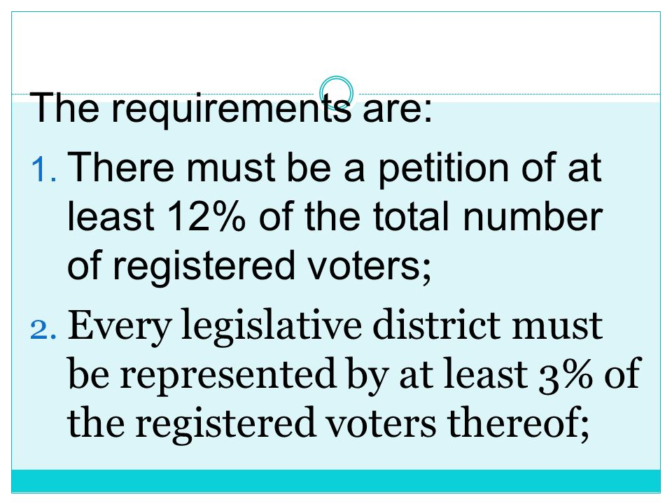 The requirements are: There must be a petition of at least 12% of the total number of registered voters;