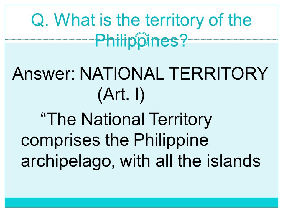 Q. What is the territory of the Philippines
