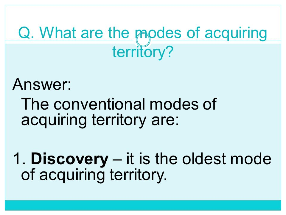 Q. What are the modes of acquiring territory