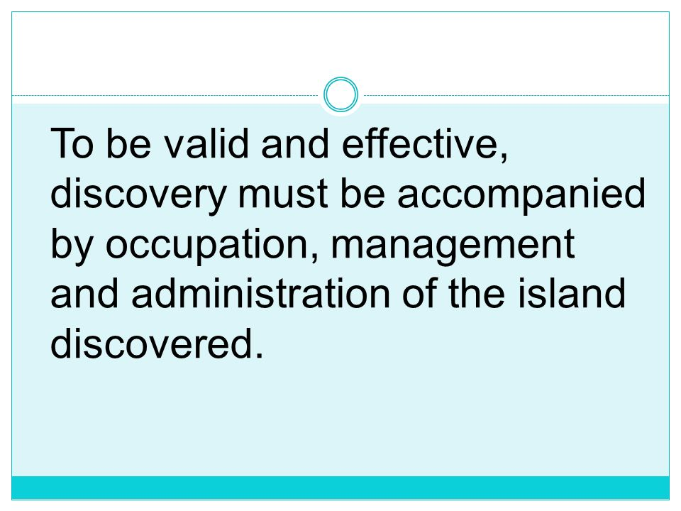 To be valid and effective, discovery must be accompanied by occupation, management and administration of the island discovered.