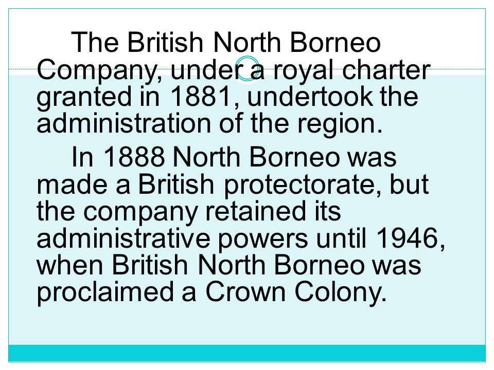 The British North Borneo Company, under a royal charter granted in 1881, undertook the administration of the region.