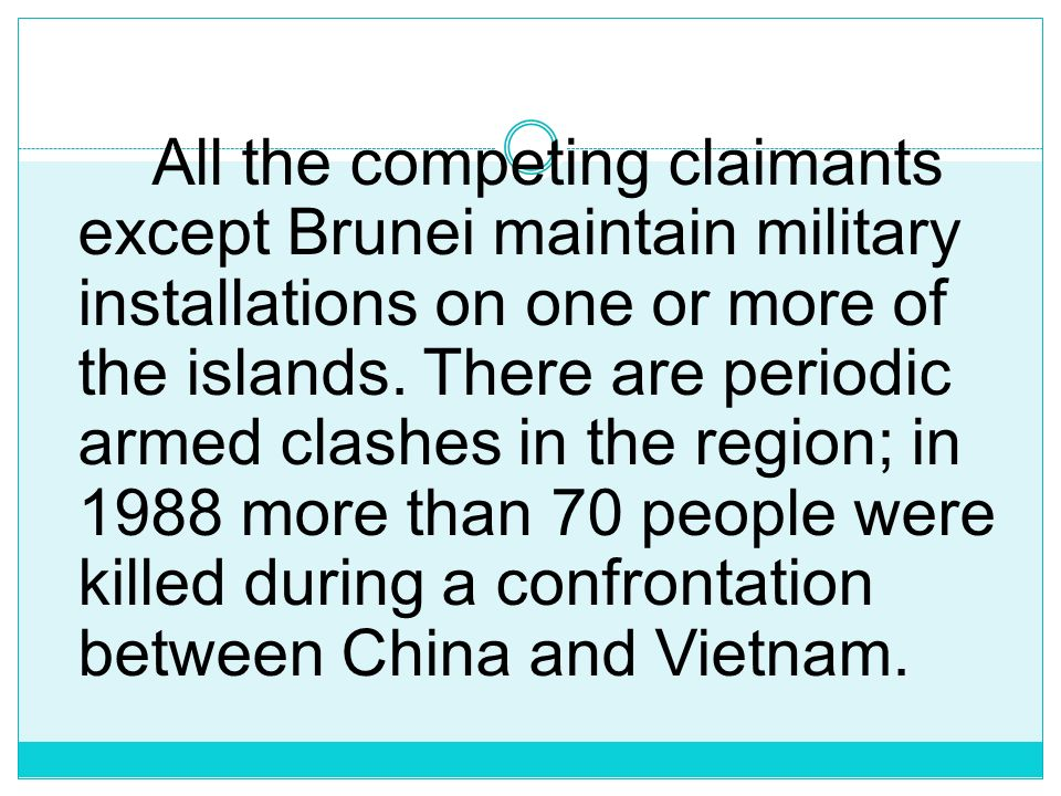 All the competing claimants except Brunei maintain military installations on one or more of the islands.