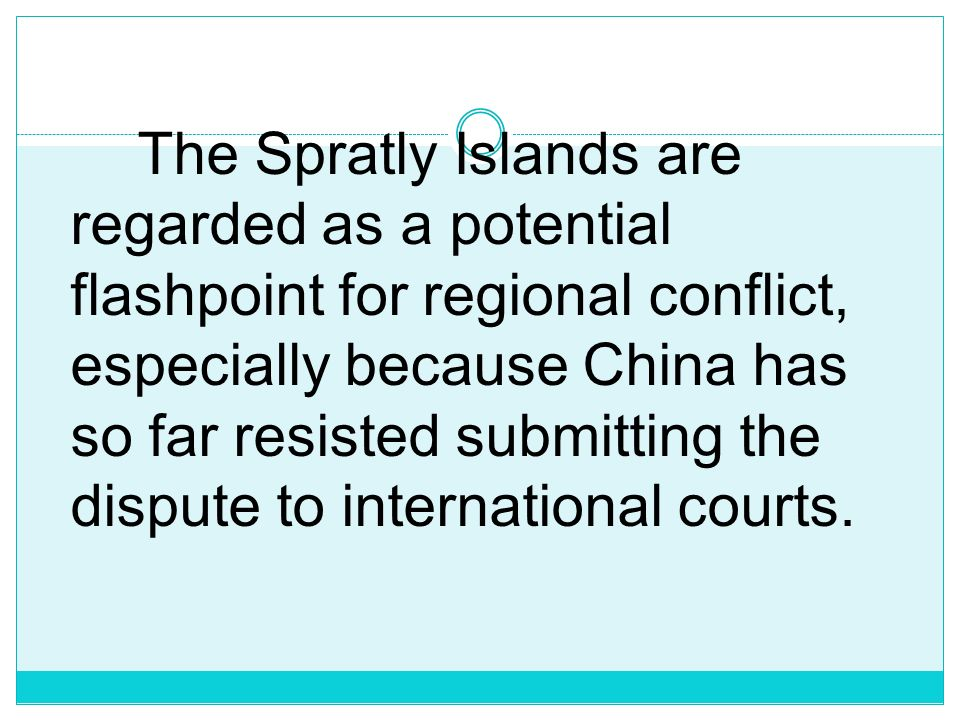 The Spratly Islands are regarded as a potential flashpoint for regional conflict, especially because China has so far resisted submitting the dispute to international courts.