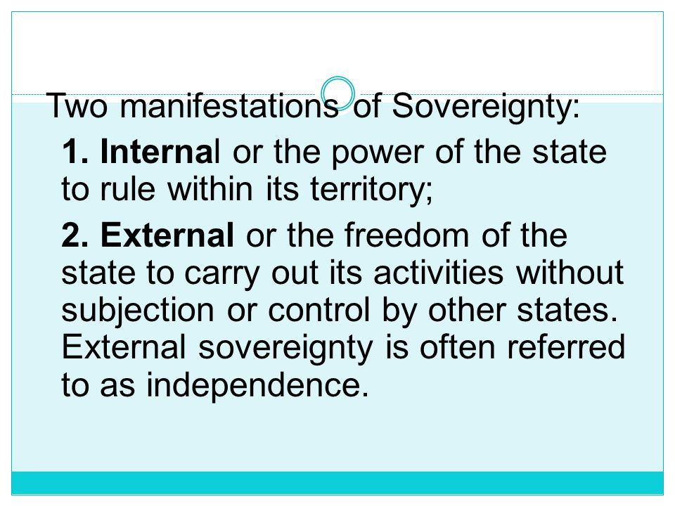 1. Internal or the power of the state to rule within its territory;