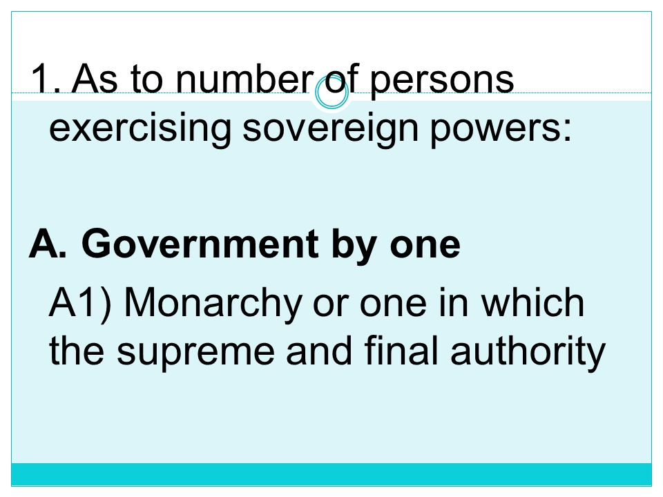 1. As to number of persons exercising sovereign powers: A