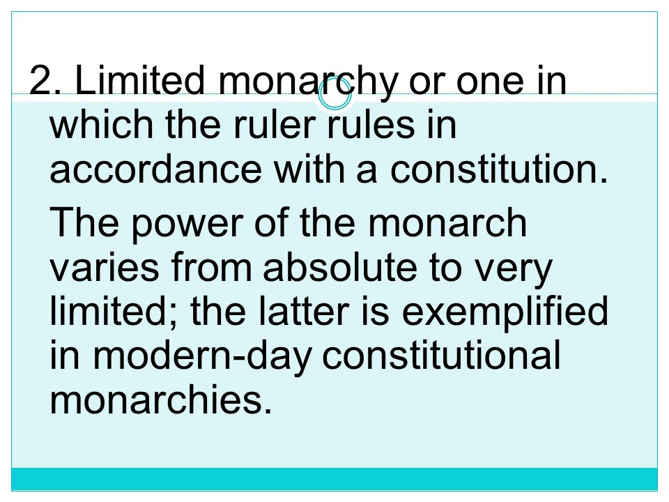 2. Limited monarchy or one in which the ruler rules in accordance with a constitution.