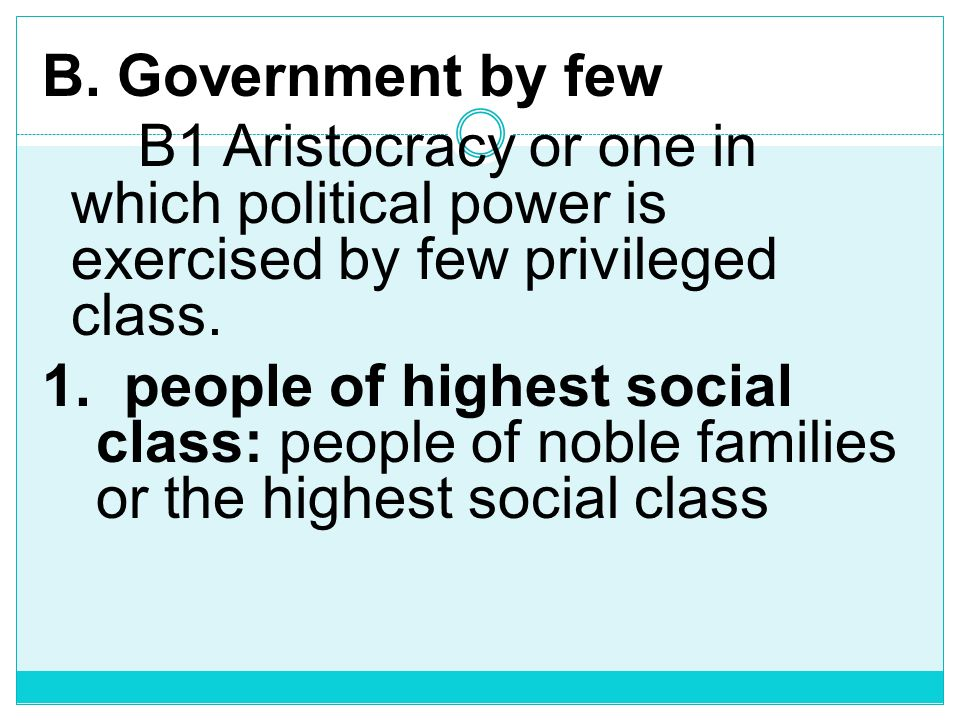 B. Government by few B1 Aristocracy or one in which political power is exercised by few privileged class.