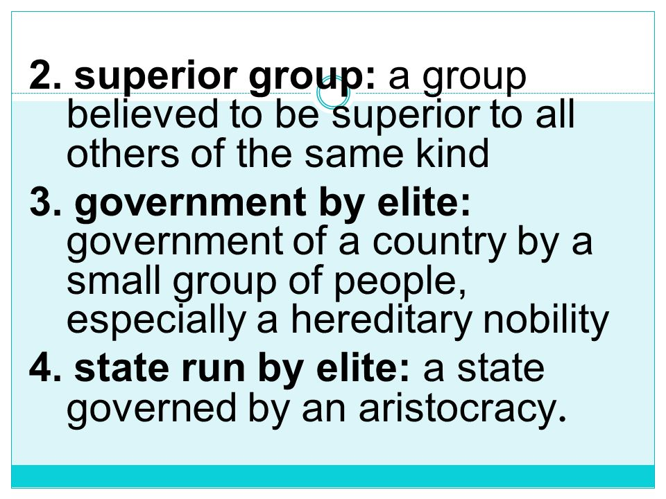 2. superior group: a group believed to be superior to all others of the same kind 3.