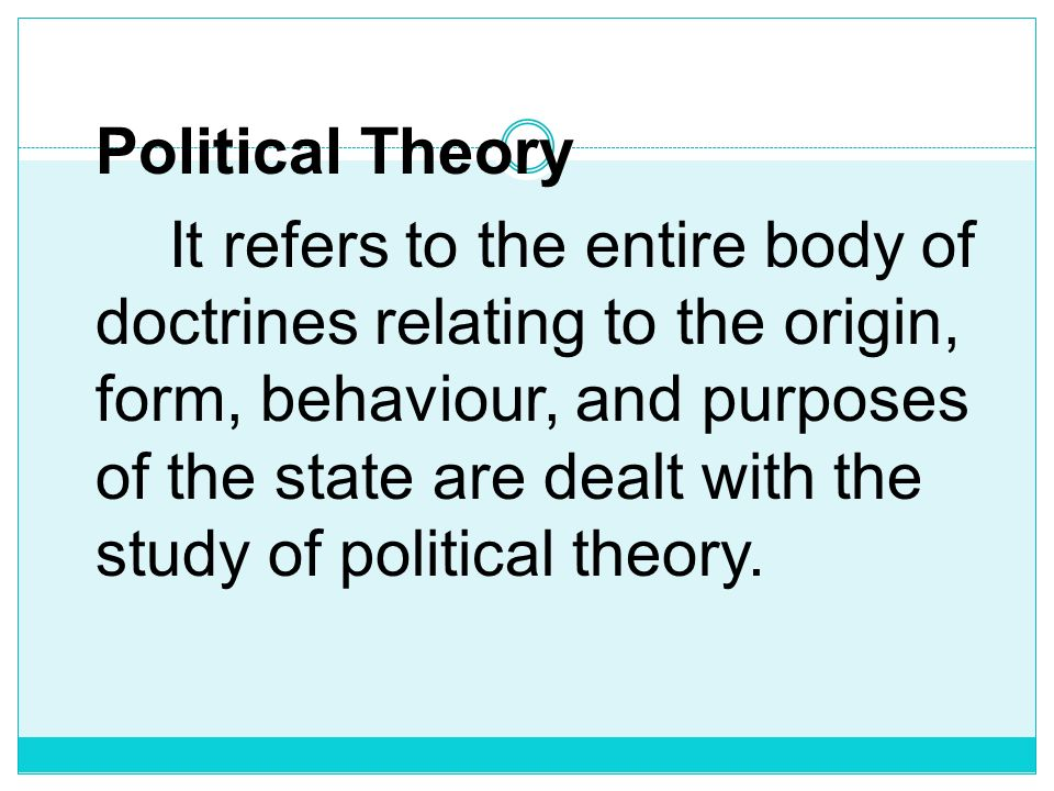 meaning of political theory Political theory is the categorization of social thought by a group or by the persuasion or beliefs of a geo-political mass many political theories are founded as critiques toward existing political, economic and social conditions of the theorist's time political theory can also be considered as.