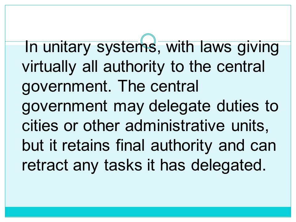 In unitary systems, with laws giving virtually all authority to the central government.