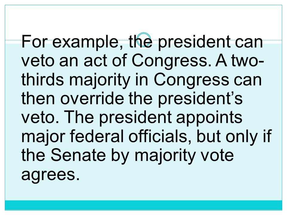 For example, the president can veto an act of Congress