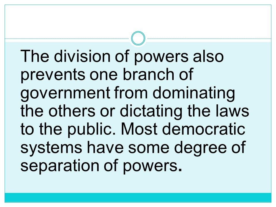 The division of powers also prevents one branch of government from dominating the others or dictating the laws to the public.