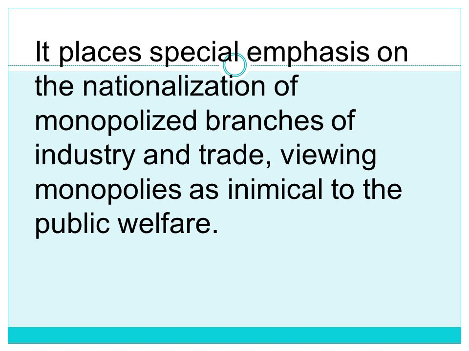 It places special emphasis on the nationalization of monopolized branches of industry and trade, viewing monopolies as inimical to the public welfare.