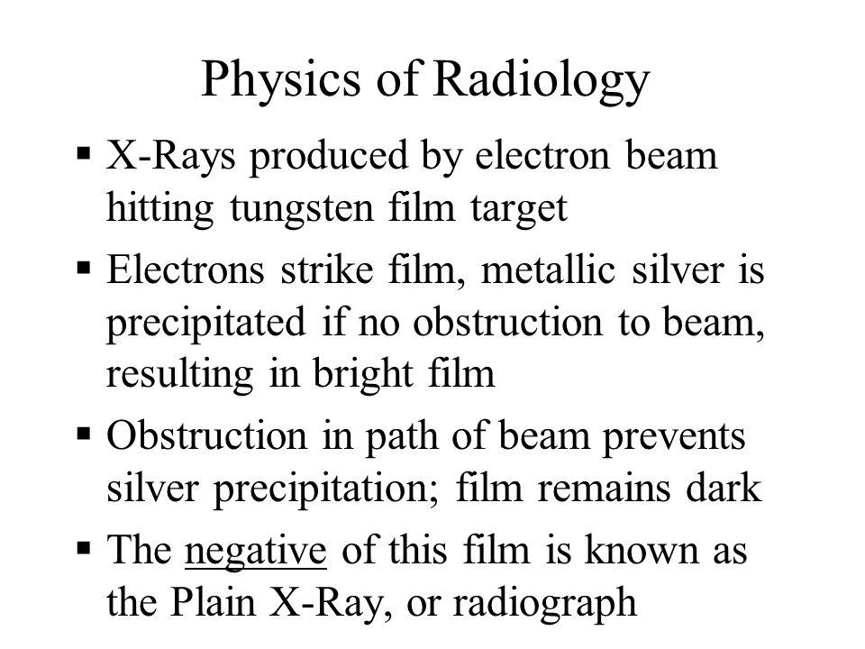 Physics of Radiology X-Rays produced by electron beam hitting tungsten film target.