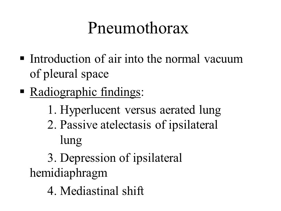 Pneumothorax Introduction of air into the normal vacuum of pleural space. Radiographic findings: