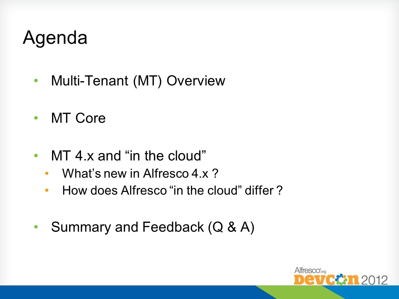 Agenda Multi-Tenant (MT) Overview MT Core MT 4.x and in the cloud