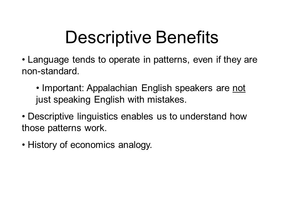 Descriptive Benefits Language tends to operate in patterns, even if they are non-standard.
